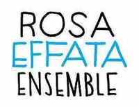 Effata: Rosa Ensemble